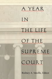 A Year in the Life of the Supreme Court ebook by Rodney A. Smolla,Neal Devins,Mark A. Graber,Paul Barrett,Lyle Denniston,Aaron Epstein,Kay Kindred,Tony Mauro,David Savage,Stephen Wermiel
