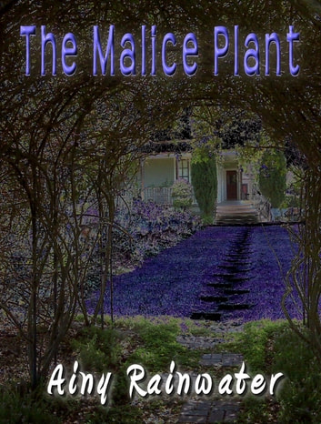 The Malice Plant ebook by Ainy Rainwater