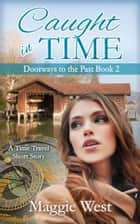 Caught in Time - Doorways to the Past, #2 eBook by Maggie West