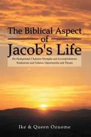 The Biblical Aspect of Jacob's Life ebook by Ike & Queen Ozuome