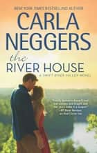 The River House (Swift River Valley, Book 8) ebook by Carla Neggers