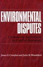 Environmental Disputes - Community Involvement In Conflict Resolution ebook by James Crowfoot,Julia M. Wondolleck