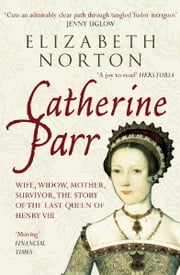 Catherine Parr ebook by Elizabeth Norton