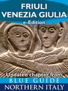 Friuli-Venezia Giulia - Updated Chapter from Blue Guide Northern Italy ebook by Alta Macadam, Annabel Barber