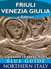 Friuli-Venezia Giulia - Updated Chapter from Blue Guide Northern Italy ebook by Alta Macadam,Annabel Barber