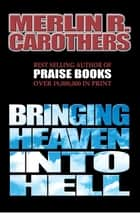 Bringing Heaven Into Hell ebook by Merlin Carothers
