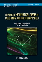 Elements of Mathematical Theory of Evolutionary Equations in Banach Spaces ebook by Anatoly M Samoilenko,Yuri V Teplinsky