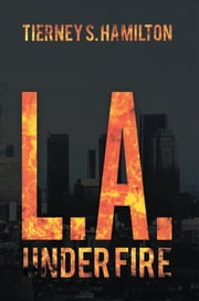 L. A. Under Fire ebook by Tierney S. Hamilton
