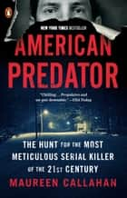 American Predator - The Hunt for the Most Meticulous Serial Killer of the 21st Century ebook by