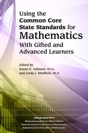 Using the Common Core State Standards in Mathematics with Gifted and Advanced Learners ebook by Susan Johnsen, Ph.D.,Linda Sheffield