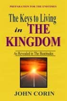The keys to Living in The Kingdom ebook by John Corin