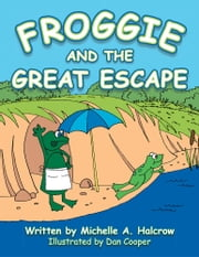 Froggie and the Great Escape ebook by Michelle A. Halcrow