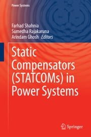 Static Compensators (STATCOMs) in Power Systems ebook by Farhad Shahnia,Sumedha Rajakaruna,Arindam Ghosh