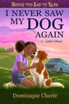 I Never Saw My Dog Again 2 - Lady's Story ebook by Dominique Cherie
