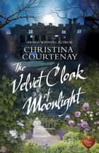 The Velvet Cloak of Moonlight (Choc Lit) ebook by Christina Courtenay