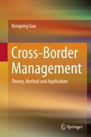Cross-Border Management - Theory, Method and Application ebook by Rongxing Guo