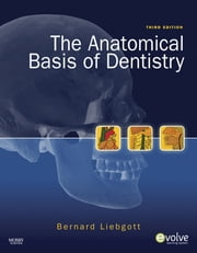 The Anatomical Basis of Dentistry - E-Book ebook by Bernard Liebgott, DDS, MScD,...