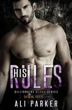 His Rules ebook by Ali Parker