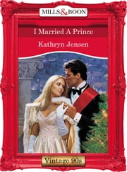 I Married A Prince (Mills & Boon Vintage Desire) ebook by Kathryn Jensen