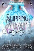 Slipping Away - The Charming Fairy Tales, #2 ebook by Candice Gilmer