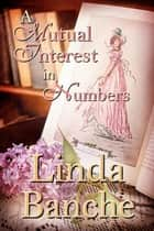 A Mutual Interest in Numbers ebook by Linda Banche