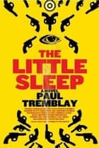 The Little Sleep - A Novel ebook by Paul Tremblay