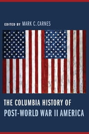 The Columbia History of Post-World War II America ebook by Mark C Carnes