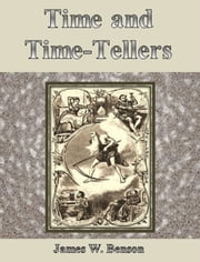Time and Time-Tellers ebook by James W. Benson
