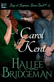 A Carol for Kent (Christian Romantic Suspense) - Part 3 of the Song of Suspense Series ebook by Hallee Bridgeman