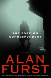The Foreign Correspondent - A Novel ebook by Alan Furst