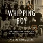 Whipping Boy - The Forty-Year Search for My Twelve-Year-Old Bully audiobook by Allen Kurzweil, Allen Kurzweil