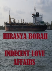 Indecent Love Affairs ebook by Hiranya Borah