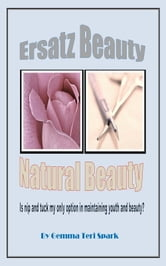 Ersatz Beauty VS Natural Beauty ebook by Gemma Teri Spark