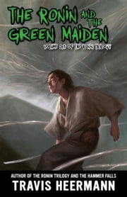 The Ronin and Green Maiden - Volume 2.5 of the Ronin Trilogy ebook by Travis Heermann