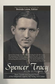 Spencer Tracy, A Life in Pictures: - Rare, Candid, and Original Photos of the Hollywood Legend, His Family, and Career ebook by New England Vintage Film Society, Inc.
