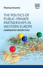 The Politics of PublicPrivate Partnerships in Western Europe ebook by Thomas Krumm