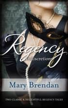 Regency Indiscretions/The Unknown Wife/A Scandalous Marriage ebook by Mary Brendan