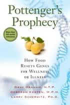 Pottenger's Prophecy: How Food Resets Genes for Wellness or Illness ebook by Gray Graham