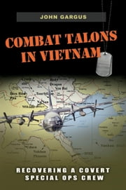 Combat Talons in Vietnam - Recovering a Covert Special Ops Crew ebook by John Gargus