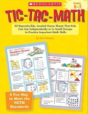 Tic-Tac-Math: Grades K-2: 50 Reproducible, Leveled Game Sheets That Kids Can Use Independently or in Small Groups to Practice Important Math Skills ebook by Hansen, Sue