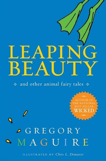 Leaping Beauty - And Other Animal Fairy Tales ebook by Gregory Maguire