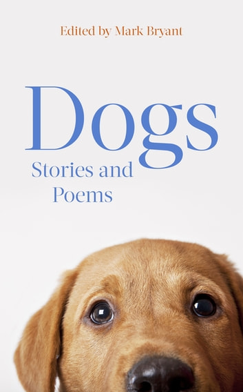 Dogs - Stories and Poems eBook by Dr Mark Bryant
