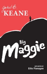 Big Maggie: Schools edition with notes by Eilis Flanagan ebook by John B. Keane