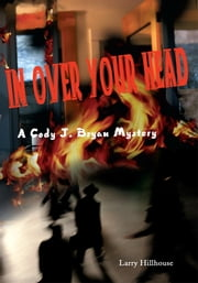 In Over Your Head - A Cody J. Bryan Mystery ebook by Larry Hillhouse