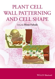 Plant Cell Wall Patterning and Cell Shape ebook by Hiroo Fukuda