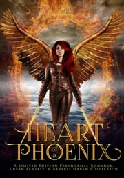 Heart of a Phoenix: A Limited Edition Paranormal Romance, Urban Fantasy, and Reverse Harem Collection ebook by Margo Bond Collins, J. C. McKenzie, Gina Kincade,...