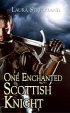 One Enchanted Scottish Knight ebook by Laura Strickland