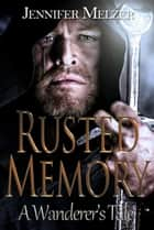 Rusted Memory - The Wanderer's Tale, #1 ebook by Jennifer Melzer