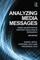 Analyzing Media Messages ebook by Daniel Riff,Stephen Lacy,Frederick Fico