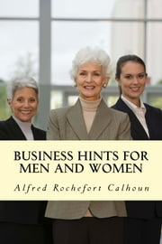 Business Hints for Men and Women ebook by Alfred Rochefort Calhoun